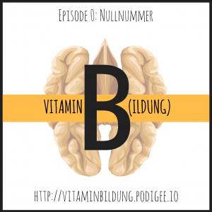 Vitamin B(ildung) Podcast - Nullnummer